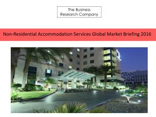 Non- Residential Accommodation Global Market Briefing 2016 Outlook