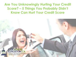 Are You Unknowingly Hurting Your Credit Score? – 5 Things You Probably Didn't Know Can Hurt Your Credit Score