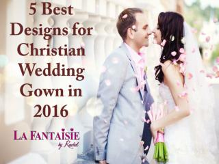 5 best designs for Christian Wedding Gown in 2016