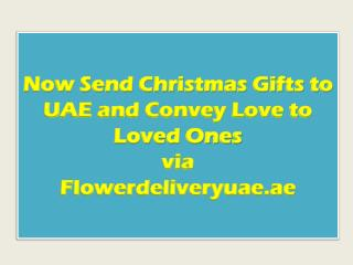 Now Send Christmas Gifts to UAE and Convey Love to Loved Ones via Flowerdeliveryuae.ae