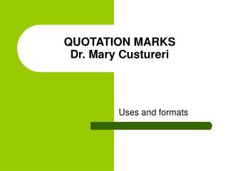 QUOTATION MARKS Dr. Mary Custureri