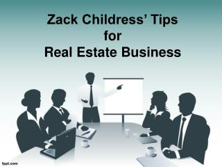 Zack Childress' Tips For What to look in Positive Real Estate Business