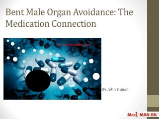 Bent Male Organ Avoidance: The Medication Connection