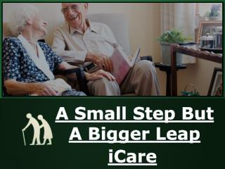 iCare - A Small Step But A Bigger Leap - Elderly Care UK