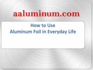 How to Use Aluminum Foil in Everyday Life