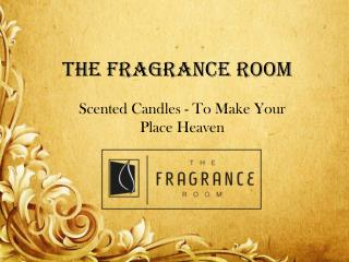 Scented Candles - To Make Your Place Heaven