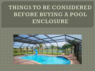 THINGS TO BE CONSIDERED BEFORE BUYING A POOL ENCLOSURE
