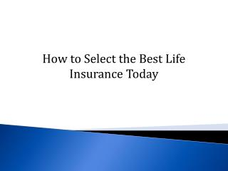 How to Select the Best Life Insurance Today