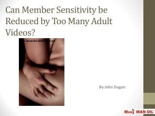 Can Member Sensitivity be Reduced by Too Many Adult Videos?