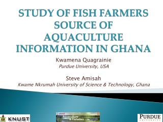 STUDY OF FISH FARMERS SOURCE OF AQUACULTURE INFORMATION IN GHANA