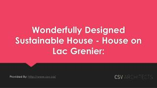 Wonderfully Designed Sustainable House - House on Lac Grenier