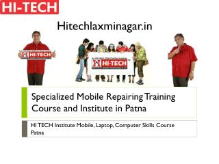 Specialized Mobile Repairing Training Course and Institute in Patna