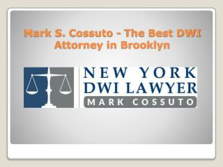 Mark S. Cossuto - The Best DWI Attorney in Brooklyn