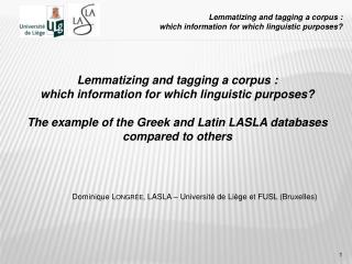 Lemmatizing and tagging a corpus :  which information for which linguistic purposes?