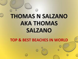 Thomas N Salzano aka Thomas Salzano - Top & Best Beaches in World