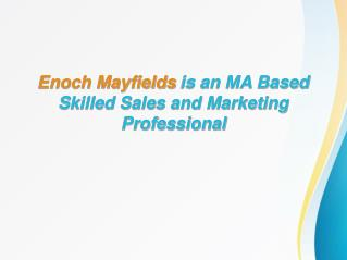 Enoch Mayfields is an MA Based Skilled Sales and Marketing Professional