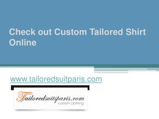 Check out Custom Tailored Shirt Online - www.tailoredsuitparis.com