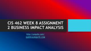 CIS 462 WEEK 8 ASSIGNMENT 2 BUSINESS IMPACT ANALYSIS