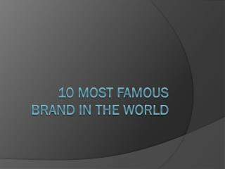 10 MOST FAMOUS BRAND IN THE WORLD