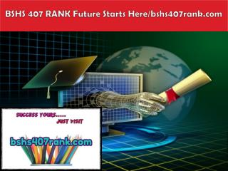 BSHS 407 RANK Future Starts Here/bshs407rank.com