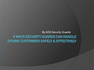 4 Ways Security Guards Can Handle Drunk Customers Safely & Effectively