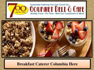 Breakfast Caterer Columbia Here