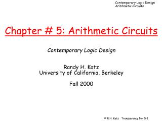 Chapter # 5: Arithmetic Circuits Contemporary Logic Design Randy H. Katz University of California, Berkeley Fall 2000