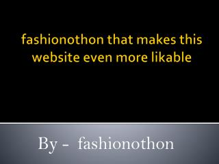 fashionothon that makes this website even more likable
