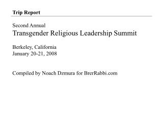 Trip Report Second Annual  Transgender Religious Leadership Summit Berkeley, California January 20-21, 2008 Compiled by