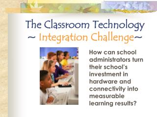 The Classroom Technology ~  Integration Challenge ~