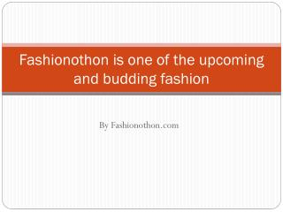 Fashionothon is one of the upcoming and budding fashion