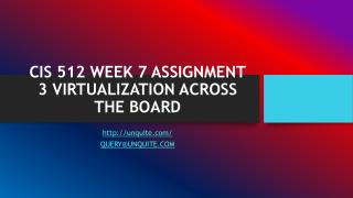 CIS 512 WEEK 7 ASSIGNMENT 3 VIRTUALIZATION ACROSS THE BOARD