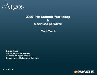 2007 Pre-Summit Workshop & User Cooperative Tech Track 	Bruce Knox 	University of Arkansas 	Division of Agriculture 	Coo