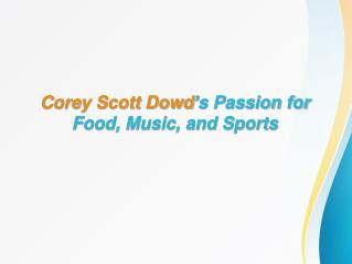 Corey Scott Dowd's Passion for Food, Music, and Sports