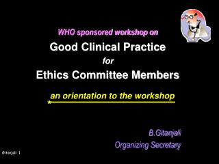 WHO sponsored workshop on Good Clinical Practice  for Ethics Committee Members