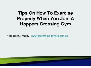 Tips On How To Exercise Properly When You Join A Hoppers Crossing Gym