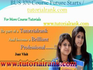 BUS 370 Course Experience Tradition / tutorialrank.com