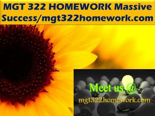 MGT 322 HOMEWORK Massive Success/mgt322homework.com