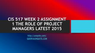 CIS 517 WEEK 2 ASSIGNMENT 1 THE ROLE OF PROJECT MANAGERS LATEST 2015