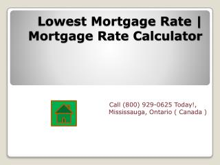 Try our Mortgage rate Calculator and get best lowest Mortgage Rates