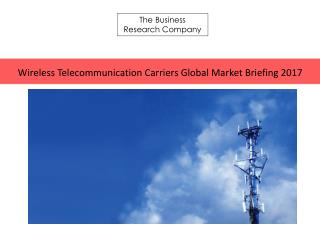 Wireless Telecommunication Carriers GMB Report 2017