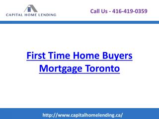 First Time Home Buyers Mortgage Toronto - Capitalhomelending.ca