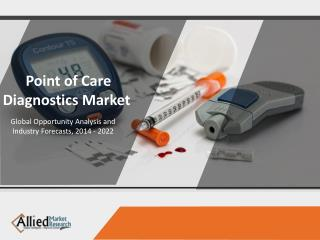 Point of Care Diagnostics Market is expected to garner $43,336 million by 2022