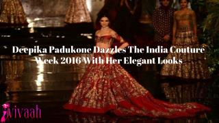 Deepika Padukone dazzles the India Couture Week 2016 with her elegant looks