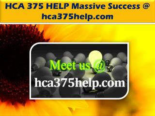 HCA 375 HELP Massive Success @ hca375help.com