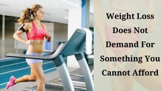 Weight loss does not demand for something you cannot afford
