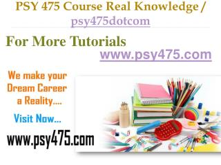 PSY 475 Course Real Tradition,Real Success / psy475dotcom