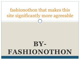 fashionothon that makes this site significantly more agreeable