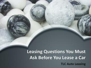 Leasing Questions You Must Ask Before You Lease a Car