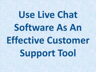 Use Live Chat Software As An Effective Customer Support Tool